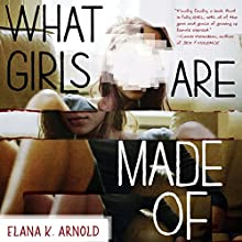 What Girls Are Made Of Audiobook by Elana K. Arnold Narrated by Amy Melissa Bentley