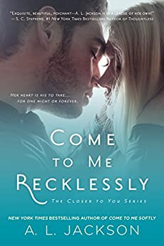 Come to Me Recklessly (Closer to You Book 3) by [Jackson, A. L.]