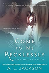 Come to Me Recklessly: The Closer to You Series