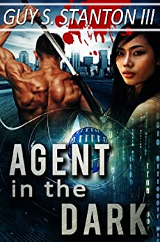 Agent in the Dark (The Agents for Good Book 4) by [Stanton III, Guy]