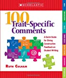 100 Trait–Specific Comments: A Quick Guide for Giving Constructive Feedback on Student Writing