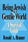 Being Jewish in a Gentile World, Ronald A. Brauner, 0964850869