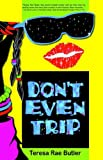 Don't Even Trip, Teresa Rae Butler, 0977920720
