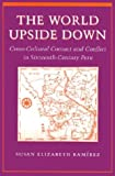 The World Upside Down, Susan Elizabeth Ramirez, 0804735204