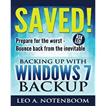 Saved! ? Backing Up with Windows 7 Backup: Prepare for the worst - Bounce back from the inevitable