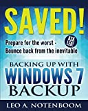 img - for Saved! ? Backing Up with Windows 7 Backup: Prepare for the worst - Bounce back from the inevitable book / textbook / text book