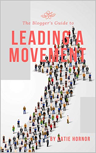 The Blogger's Guide to Leading a Movement (The Bloggers Guides Series Book 9)