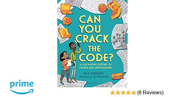 Can You Crack the Code?: A Fascinating History of Ciphers