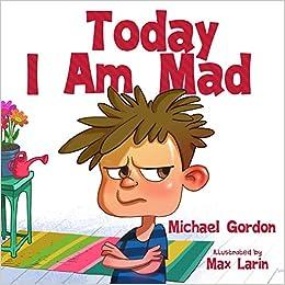 Today I Am Mad Anger Management Kids Books Baby Childrens Ages 3 5 Emotions Self Regulation Skills Gordon Michael 9781090227324 Amazon Com Books