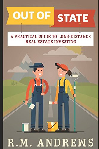 Out of State: A Practical Guide to Long-Distance Real Estate Investing