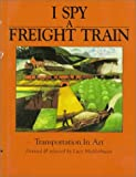 img - for I Spy a Freight Train: Transportation in Art book / textbook / text book