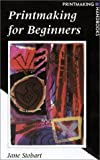 Printmaking for Beginners, J. C. Stobart and Jane Stobart, 0823042936