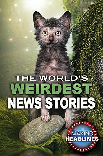 Download The World's Weirdest News Stories (Making Headlines) pdf