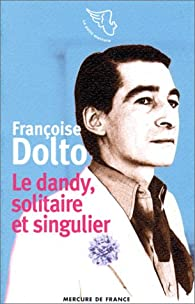 Le Dandy, solitaire et singulier par Françoise Dolto