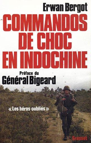 Commandos de choc en Indochine. (Les héros oubliés) Broché – 1975 Erwan Bergot Général Marcel Bigeard Grasset 2246008662