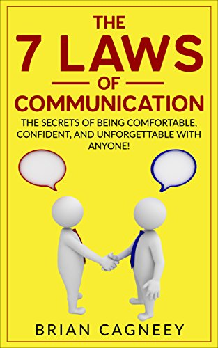 People Skills: The 7 Laws of Communication: The Secrets Of Being Comfortable, Confident, And Unforgettable With Anyone! (7 Laws, People Skills, Communication Skills with People, Body Language) (Improving Body Language)