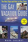 The Gay Vacation Guide, Mark Chesnut, 0758202660