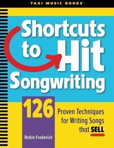 Shortcuts to Hit Songwriting: 126 Proven Techniques for Writing Songs That Sell 1st (first) Edition by Frederick, Robin A published by TAXI Music Books (2008)
