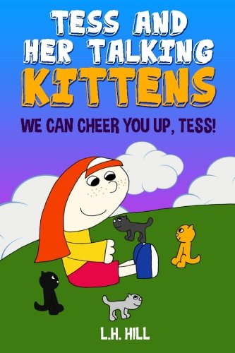 Tess and Her Talking Kittens: We Can Cheer You Up, Tess! (Volume 1) pdf epub