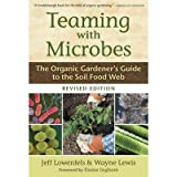 Teaming with Microbes; The Organic Gardener's Guide to the Soil Food Web