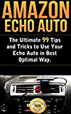 Amazon Echo Auto: The Ultimate 99 Tips and Tricks