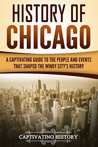History of Chicago: A Captivating Guide to the People and Events that Shaped the Windy City's History]()