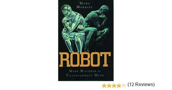 Robot: Mere Machine to Transcendent Mind: Amazon.es: Moravec, Hans: Libros en idiomas extranjeros