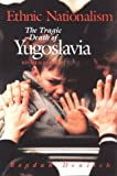 img - for Ethnic Nationalism: The Tragic Death of Yugoslavia book / textbook / text book