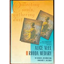 Collecting Souls, Gathering Dust: The Struggles of Two American Artists, Alice Neel and Rhoda Medary by Gerald L. Belcher (1991-04-24)