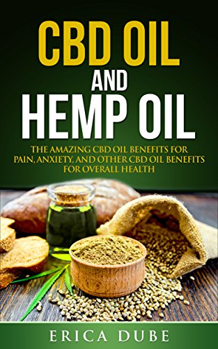 Hemp Oil and CBD Oil: Benefits for Pain, Anxiety, and Other CBD Oil Benefits for Overall Health (A Beginner's Guide)