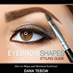 Eyebrow Shapes: Styling Guide: How to Shape and Maintain Eyebrows | Dana Tebow