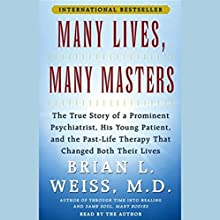Many Lives, Many Masters: The True Story of a Psychiatrist, His Young Patient, and Past-Life Therapy | Livre audio Auteur(s) : Brian L. Weiss Narrateur(s) : Brian L. Weiss