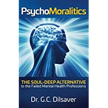 Psychomoralitics: The Soul-Deep Alternative to the Failed Mental Health Professions