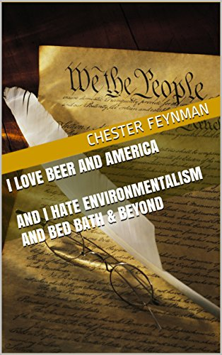 Chester Beer (I Love Beer and America and I Hate Environmentalism and Bed Bath & Beyond)