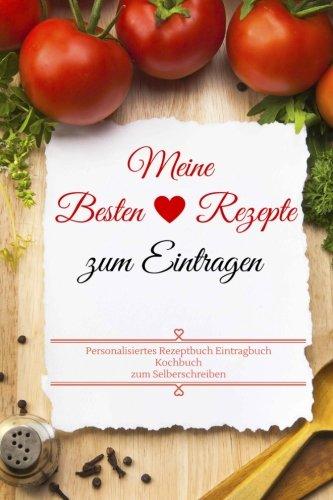 Meine Besten Rezepte zum Eintragen Personalisiertes Rezeptbuch Eintragbuch Kochbuch zum Selberschreiben (German Edition) PDF