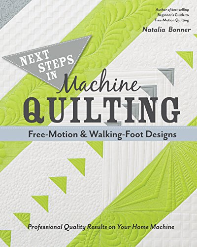 - Next Steps in Machine Quilting - Free-Motion & Walking-Foot Designs: Professional Results on Your Home Machine