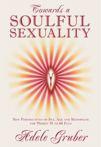 Towards a Soulful Sexuality: New Perspectives of Sex, Age and Menopause for Women 35 to 60 Plus