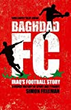 Baghdad FC: Iraq's Football Story: A Hidden History of Sport and Tyranny