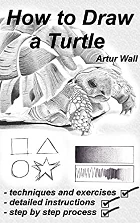 How To Draw A Turtle A Graphite Pencil Drawing Lesson Kindle Edition By Wall Artur Arts Photography Kindle Ebooks Amazon Com
