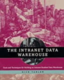 The Intranet Data Warehouse:Tools and Techniquesfor Building an Intranet-Enabled Data Warehouse