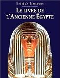 LE LIVRE DE L'ANCIENNE EGYPTE. British Museum