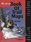 The Skier s Book of Trail Maps: United States and Canada