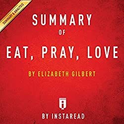 Summary of Eat, Pray, Love, by Elizabeth Gilbert | Includes Analysis