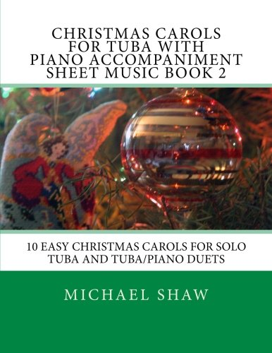 Christmas Carols For Tuba With Piano Accompaniment Sheet Music Book 2: 10 Easy Christmas Carols For Solo Tuba And Tuba/Piano Duets (Volume 2) (2 Vol Tuba)
