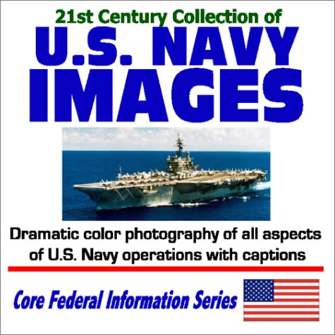 21st Century Collection of U.S. Navy Images - Dramatic Color Photography of All Aspects of U.S. Navy Operations with Captions (Core Federal Information Series)