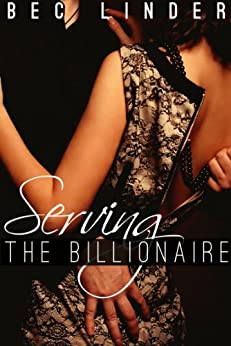 Serving the Billionaire (The Silver Cross Club Book 1) by [Linder, Bec]