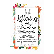 Hand Lettering and Modern Calligraphy for Beginners: a Step by Step Workbook to Beautiful Brush Pen and Hand Lettering Design (English Edition)