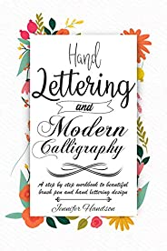 Hand Lettering and Modern Calligraphy for Beginners: a Step by Step Workbook to Beautiful Brush Pen and Hand L