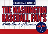 Washington Baseball Fan's Little Book of Wisdom, Frederic J. Frommer, 1589792750