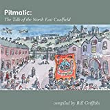 Pitmatic: Talk of the North East Coal Field (Wor Language)